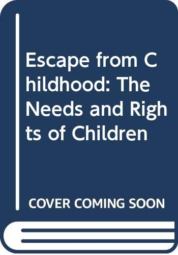 9780525099550: Escape from Childhood : The Needs and Rights of Children