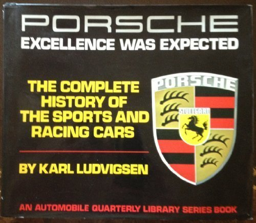 Porsche: Excellence Was Expected- The Complete History: Karl Ludvigsen