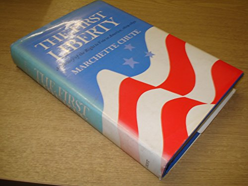 THE FIRST LIBERTY A History of the Right to Vote in America, 1619-1850: Chute, Marchette