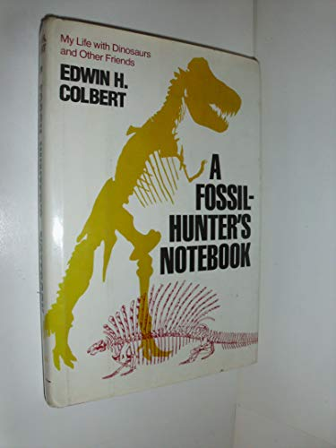 Fossil-hunter's Notebook My Life with Dinosaurs and Other Friends: Colbert, Edwin H.