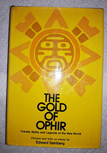 The gold of Ophir;: Travels, myths, and legends in the New World: Dahlberg, Edward