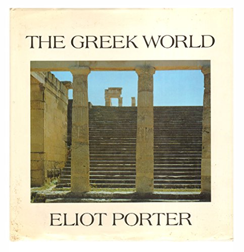 THE GREEK WORLD.: Peter Levi, Eliot Porter.