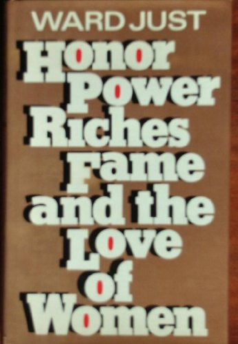 Honor, Power, Riches, Fame, and the Love of Women (Signed First Edition): Just, Ward