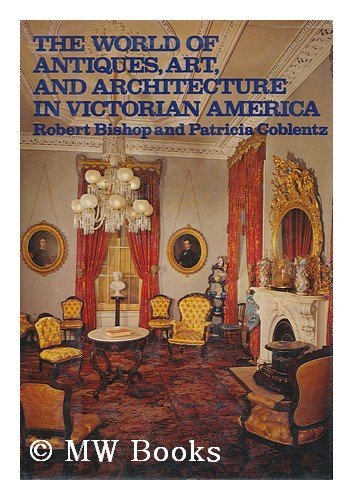 9780525129127: The World of Antiques, Art, and Architecture in Victorian America