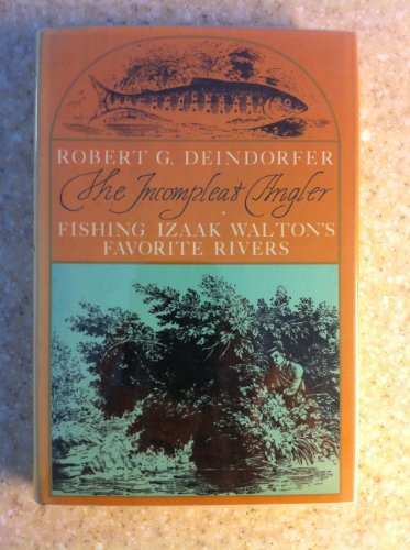 The incompleat angler: Fishing Izaak Walton's favorite rivers: Deindorfer, Robert G