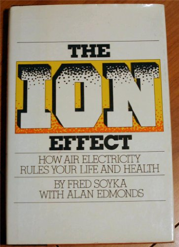 9780525134800: The ion effect: How air electricity rules your life and health