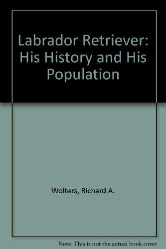 9780525142010: Labrador Retriever: His History and His Population