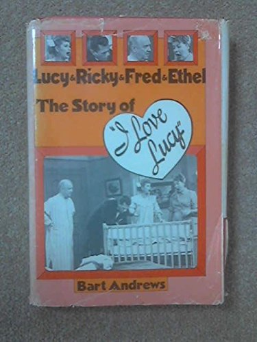 Lucy & Ricky & Fred & Ethel: The Story of I Love Lucy: Bart Andrews