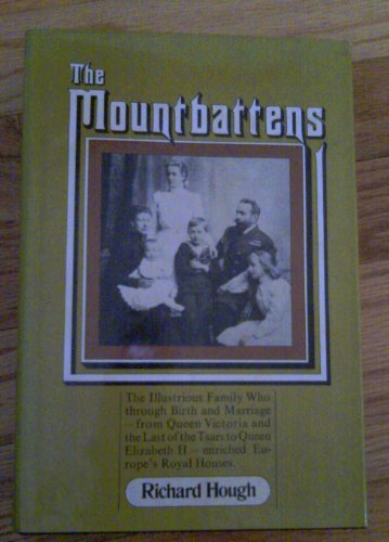 The Mountbattens: The Illustrious Family Who, through Birth and Marriage, from Queen Victoria and...