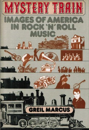9780525163282: Mystery train: Images of America in rock 'n' roll music