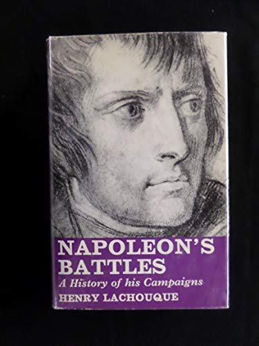 Napoleon's Battles: A History of His Campaigns: Lachouque, Henry,