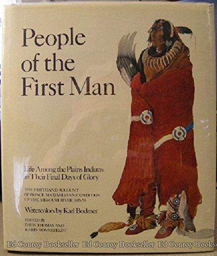 People of the First Man Life Among the Plains Indians in Their Final Days of Glory: The Firsthand ...