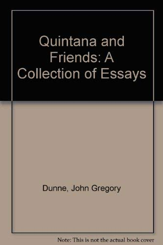 Quintana and Friends: A Collection of Essays: John Gregory Dunne