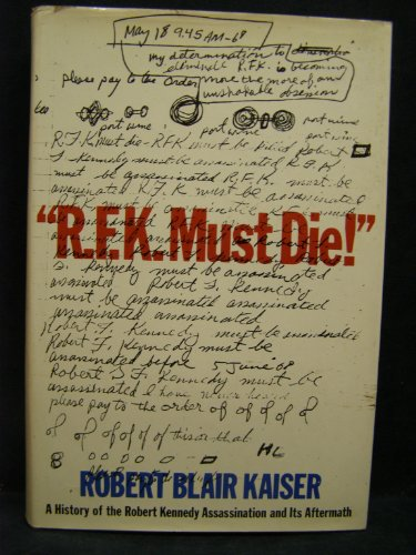 R.F.K. MUST DIE!: Kaiser, Robert Blair