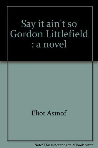 9780525196105: Say it ain't so, Gordon Littlefield: A novel