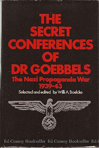 THE SECRET CONFERENCES OF DR. GOEBBELS: EDITED BY: WILLI A. BOELCKE