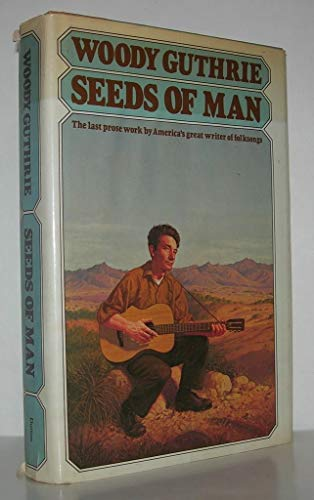 Seeds of Man: An Experience Lived and Dreamed: Guthrie, Woody