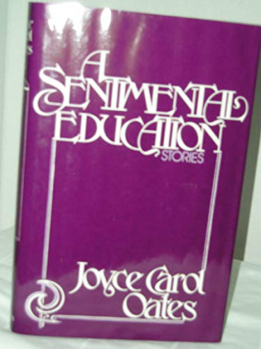A SENTIMENTAL EDUCATION.: Oates, Joyce Carol.