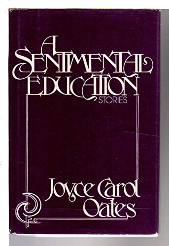 A SENTIMENTAL EDUCATION: Oates, Joyce Carol.