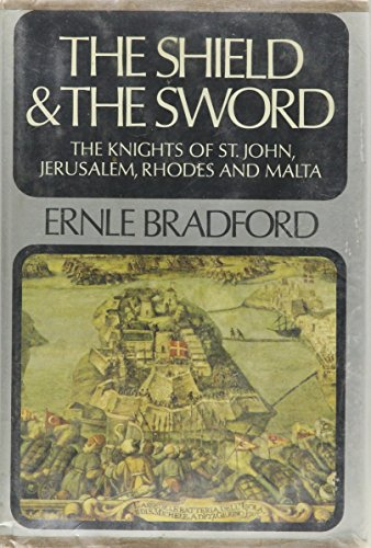 The Shield And The Sword: The Knights of St. John, Jerusalem, Rhodes and Malta: Bradford, Ernle