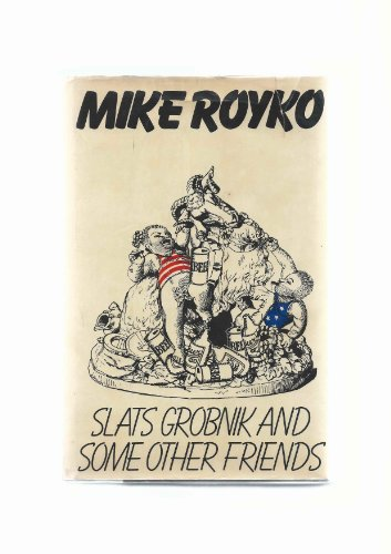 Slats Grobnik and Some Other Friends Columns: 1966-1973: Royko, Mike (Signed)