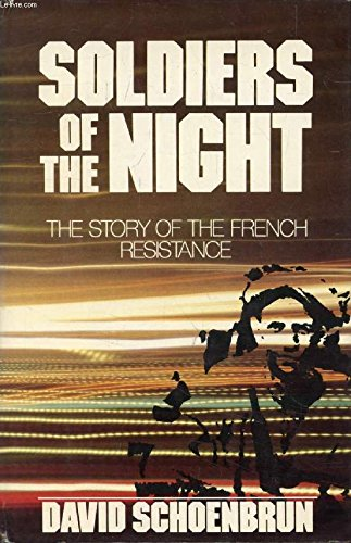 Soldiers of the Night: The Story of the French Resistance