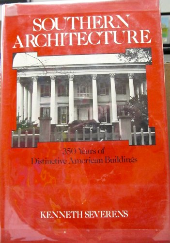 SOUTHERN ARCHITECTURE, 350 YEARS OF DISTINCTIVE AMERICAN GUILDINGS
