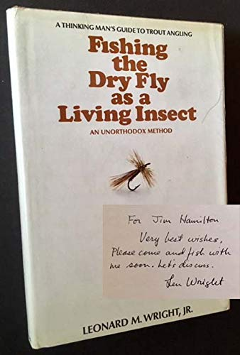 Fishing the dry fly as a living insect: An unorthodox method; the thinking man's guide to trout a...