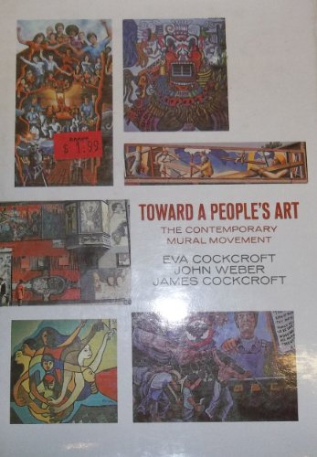 Toward a People's Art: The Contemporary Mural Movement: Cockcroft, Eva Sperling, John Weber ...