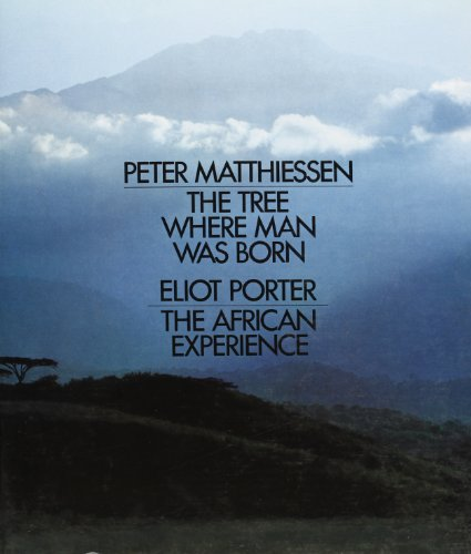 THE TREE WAS BORN & THE AFRICAN EXPERIENCE: MATTHIESSEN, PETER & PORTER, ELIOT