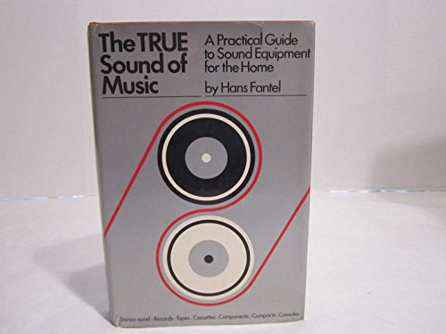 9780525223801: The True Sound of Music: A Practical Guide to Sound Equipment for the Home