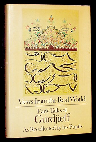 Views From the Real World: Early Talks of Gurdjieff as Recollected by his Pupils (0525228705) by Georges Ivanovitch Gurdjieff