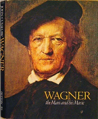 9780525229605: Wagner, The Man And His Music