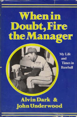 When in Doubt, Fire the Manager My Life and Times in Baseball