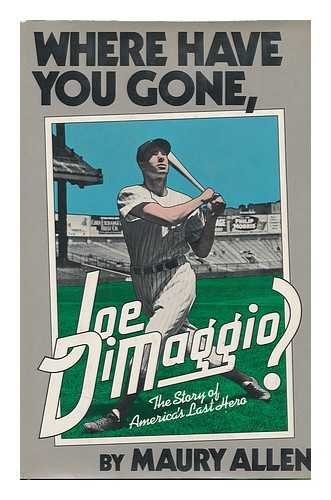Where have you gone, Joe DiMaggio?: The story of America's last hero: Allen, Maury