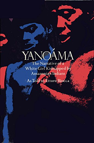 Yanoama: the Narrative of a White Girl Kidnapped By Amazonian Indians: Biocca, Ettore