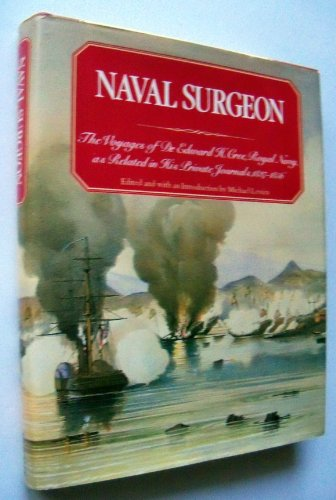 Naval Surgeon: The Voyages of Dr. Edward H. Cree, Royal Navy, as Related in His Private Journals,...