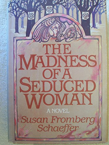 The Madness of a Seduced Woman: Schaeffer, Susan Fromberg
