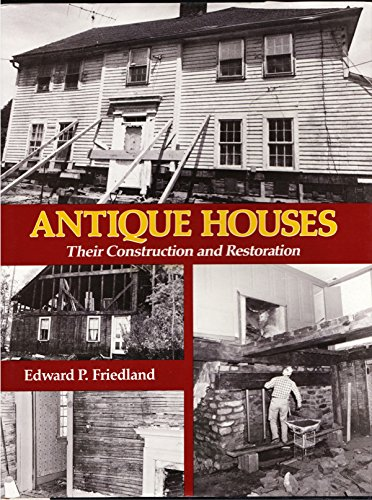 Antique Houses - Their Construction and Restoration