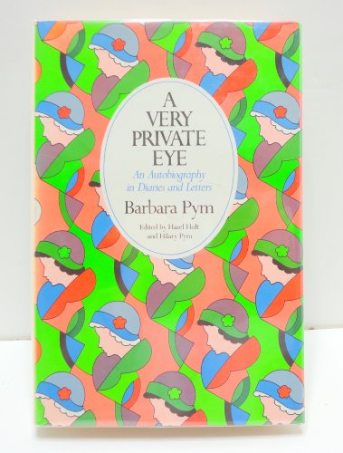 A Very Private Eye: An Autobiography in Diaries and Letters by Barbara Pym: Barbara Pym; Edited by ...