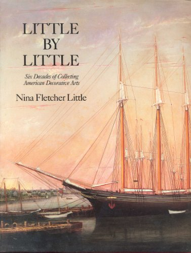 9780525242659: Little by Little : Six Decades of Collecting American Decorative Arts
