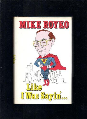 Like I Was Sayin': Royko, Mike