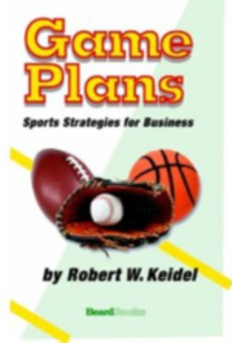 Game Plans: Sports Strategies for Business.