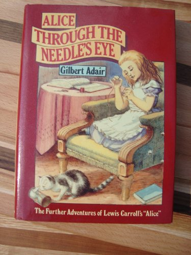 Alice through the Needle's Eye: The Further: Gilbert Adair
