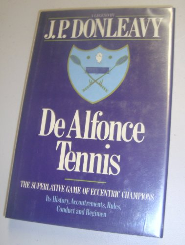 DeAlfonce Tennis: The Superalative Game of Eccentric Champions; It's History, Accoutrements, ...