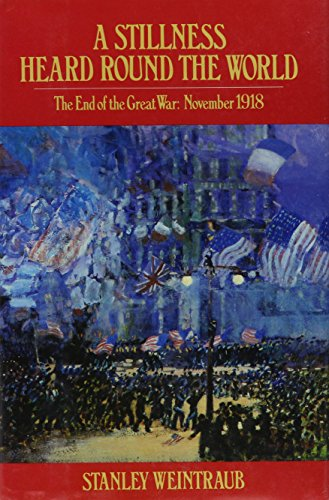 9780525243465: A Stillness Heard round the World: The End of the Great War, November 1918