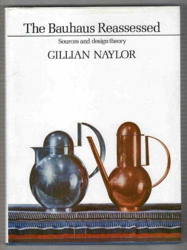 Bauhaus Reassessed: Sources and Design Theory: Gillian Naylor