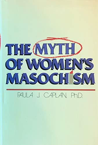 The Myth of Women's Masochism: Caplan, P. J.
