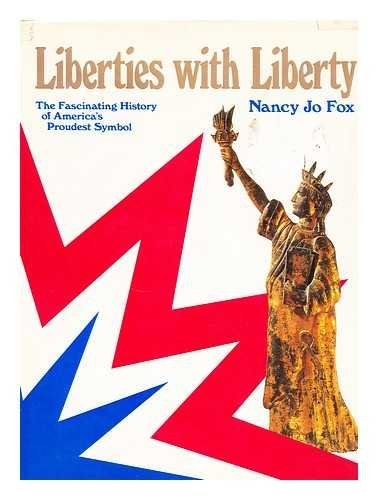 Liberties with Liberty: The Fascinating History of America's Proudest Symbol