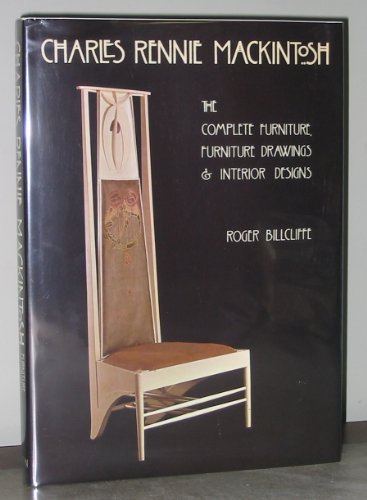 9780525244967: Charles Rennie MacKintosh: The Complete Furniture, Furniture Drawings & Interior Designs